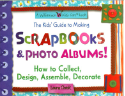 The Kids's Guide to Making Scrapbooks & Photo Albums! (SKU: FYRBD-9781885593597)